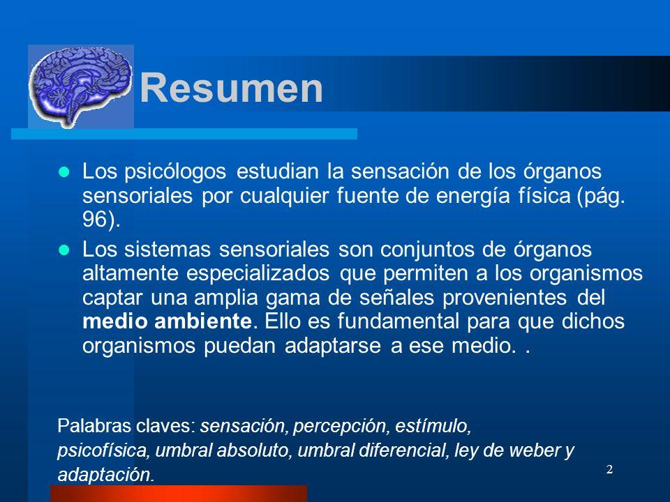 Resumen Los psicólogos estudian la sensación de los órganos sensoriales por cualquier fuente de energía física (pág. 96).