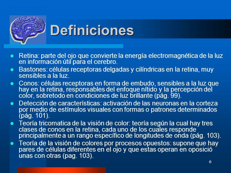 Definiciones Retina: parte del ojo que convierte la energía electromagnética de la luz en información útil para el cerebro.