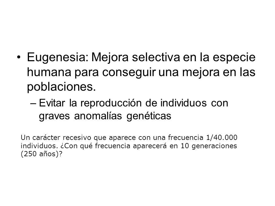 Eugenesia: Mejora selectiva en la especie humana para conseguir una mejora en las poblaciones.