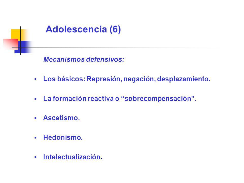 Adolescencia (6) Mecanismos defensivos: