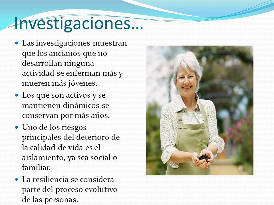 Investigaciones… Las investigaciones muestran que los ancianos que no desarrollan ninguna actividad se enferman más y mueren más jóvenes.
