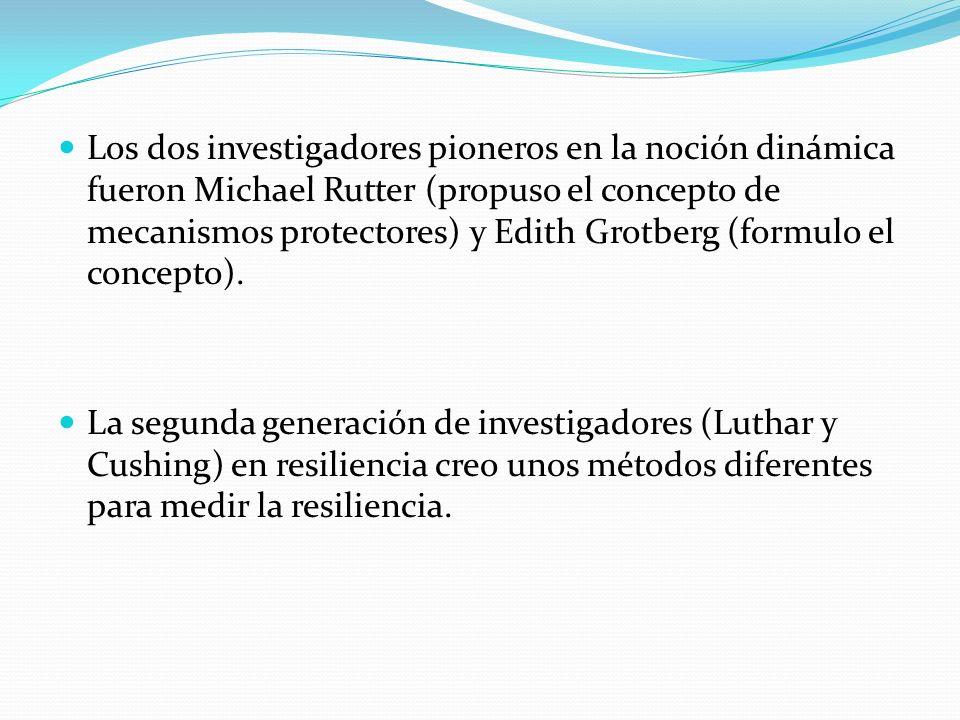 Los dos investigadores pioneros en la noción dinámica fueron Michael Rutter (propuso el concepto de mecanismos protectores) y Edith Grotberg (formulo el concepto).