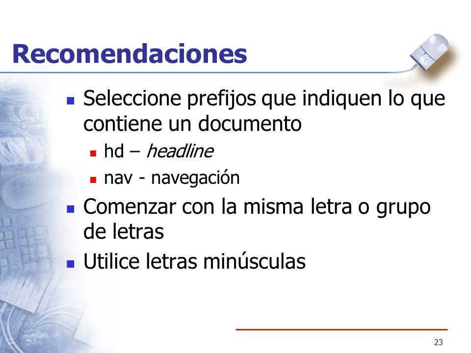 Recomendaciones Seleccione prefijos que indiquen lo que contiene un documento. hd – headline. nav - navegación.