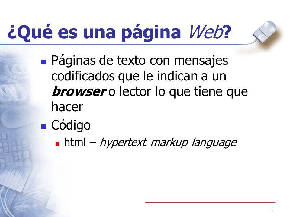 ¿Qué es una página Web Páginas de texto con mensajes codificados que le indican a un browser o lector lo que tiene que hacer.