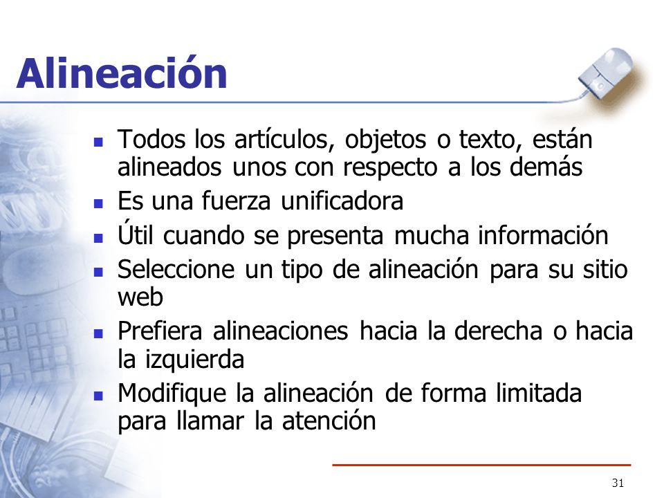 Alineación Todos los artículos, objetos o texto, están alineados unos con respecto a los demás. Es una fuerza unificadora.