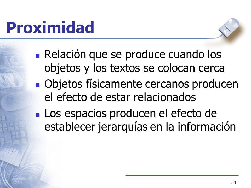 Proximidad Relación que se produce cuando los objetos y los textos se colocan cerca.