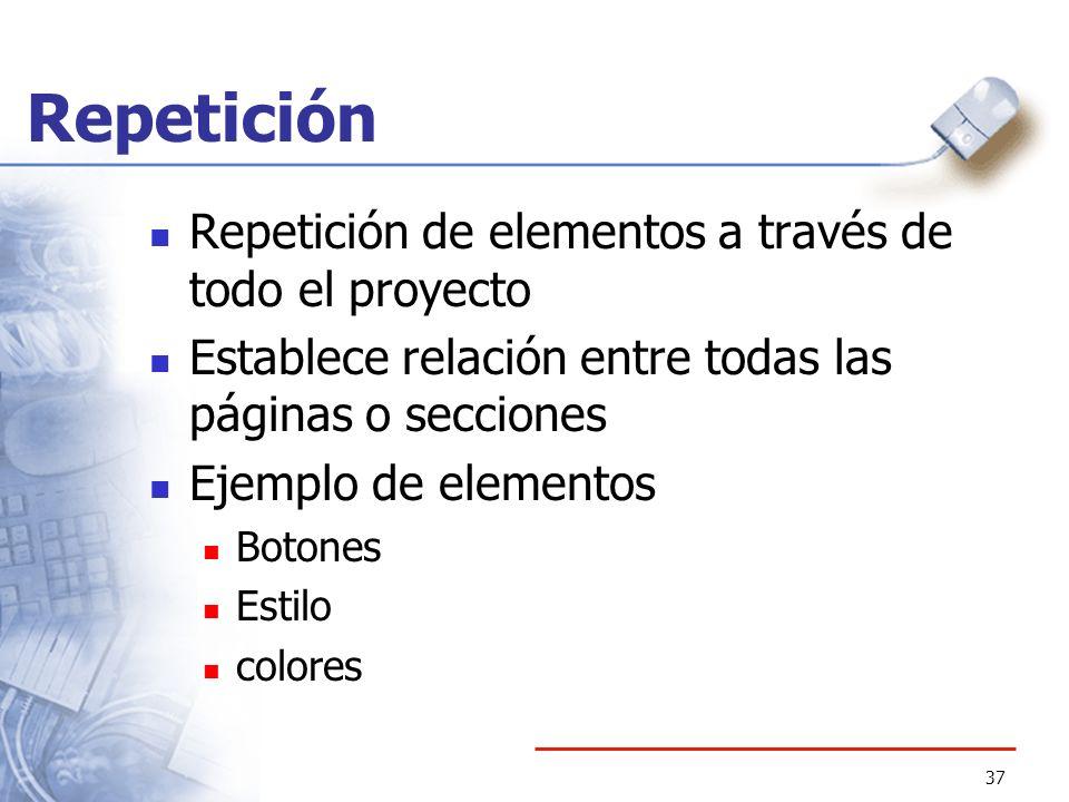 Repetición Repetición de elementos a través de todo el proyecto