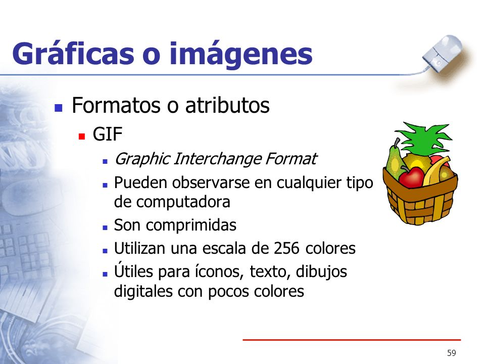 Gráficas o imágenes Formatos o atributos GIF