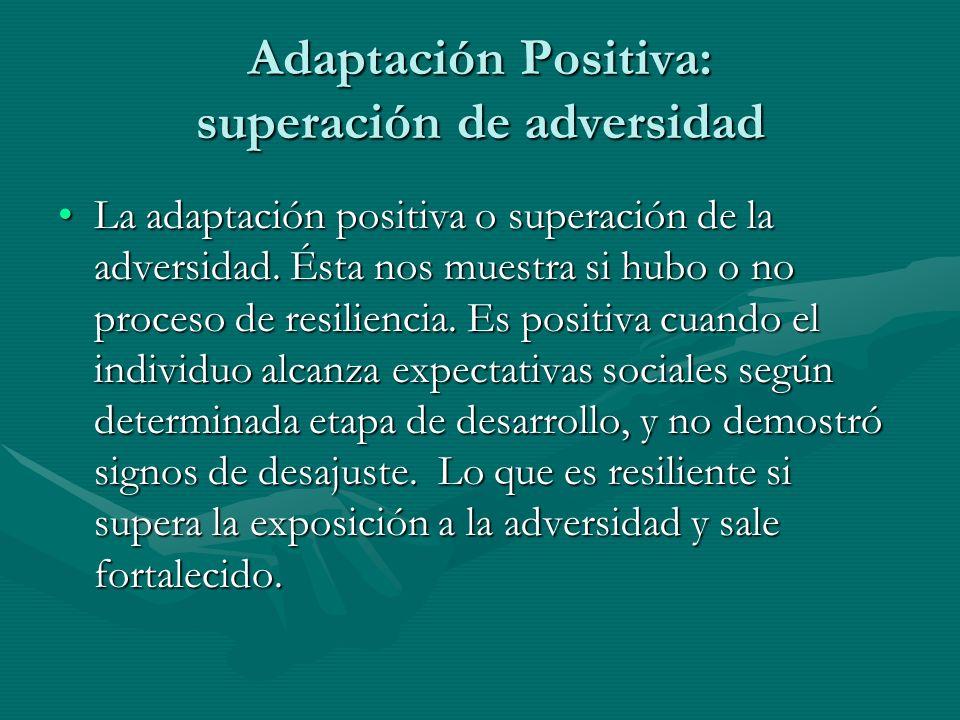 Adaptación Positiva: superación de adversidad