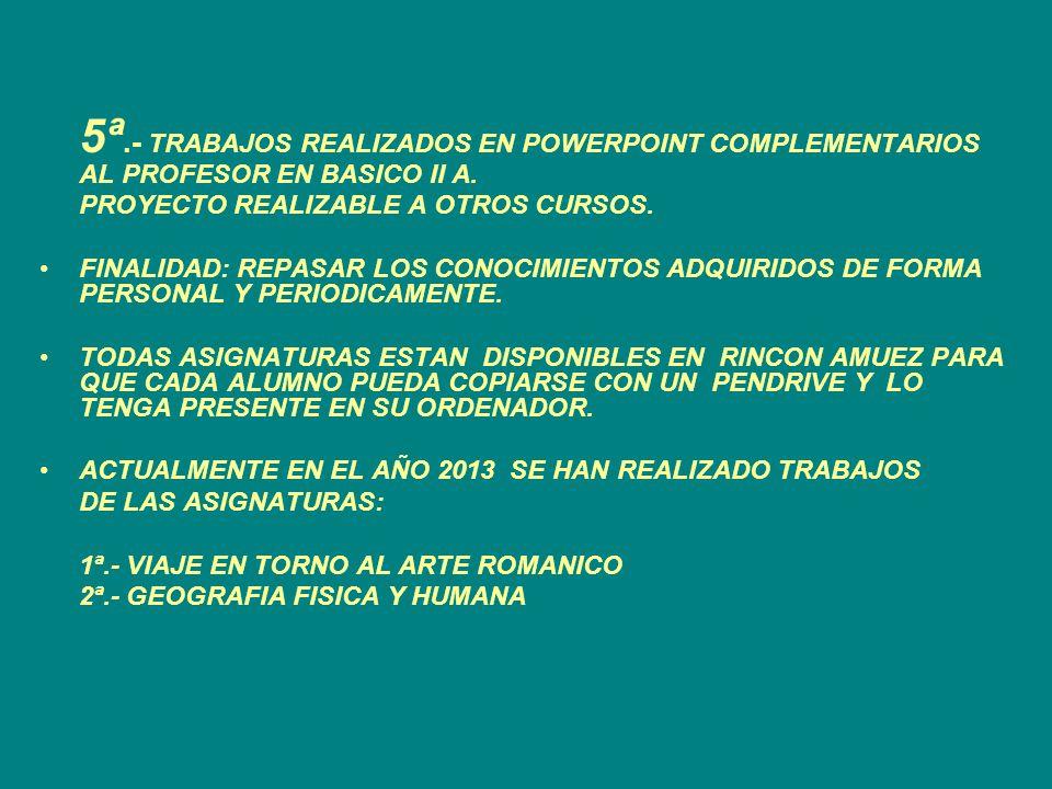 5ª.- TRABAJOS REALIZADOS EN POWERPOINT COMPLEMENTARIOS AL PROFESOR EN BASICO II A.