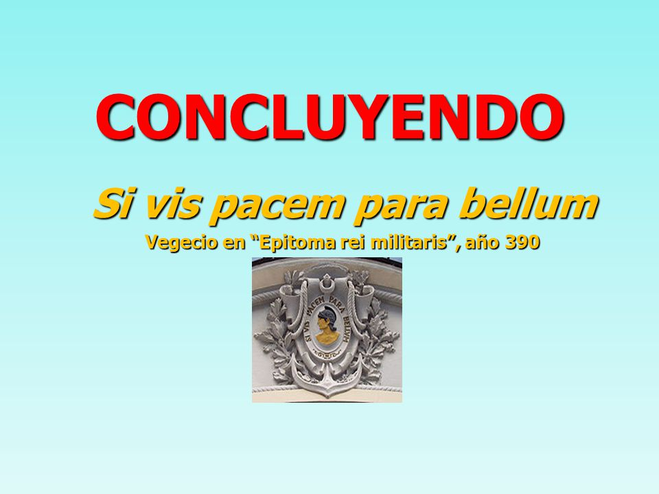 Si vis pacem para bellum Vegecio en Epitoma rei militaris , año 390