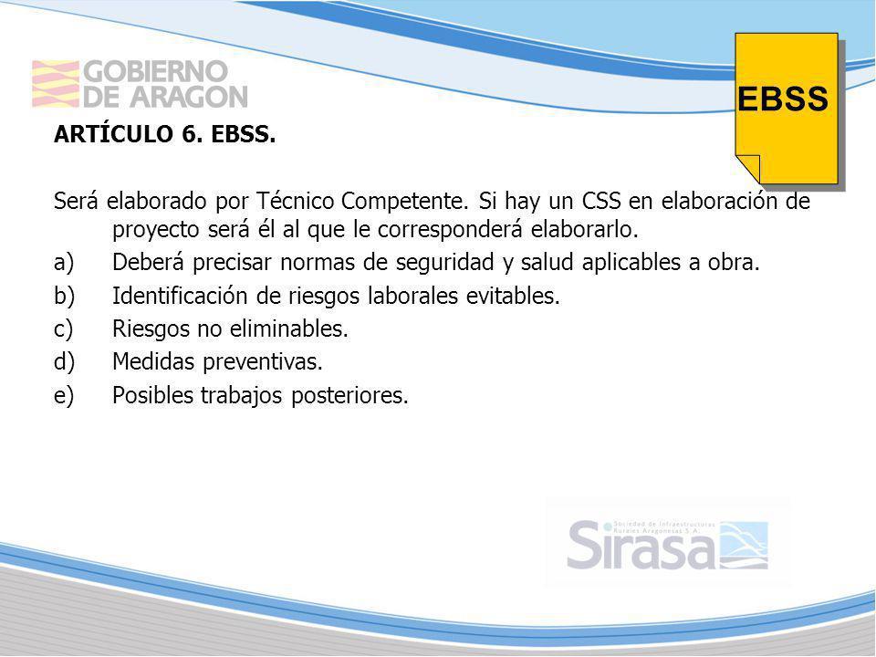 EBSS ARTÍCULO 6. EBSS. Será elaborado por Técnico Competente. Si hay un CSS en elaboración de proyecto será él al que le corresponderá elaborarlo.