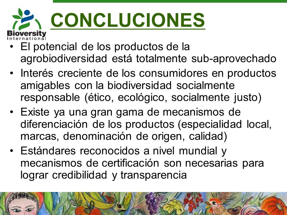 CONCLUCIONES El potencial de los productos de la agrobiodiversidad está totalmente sub-aprovechado.
