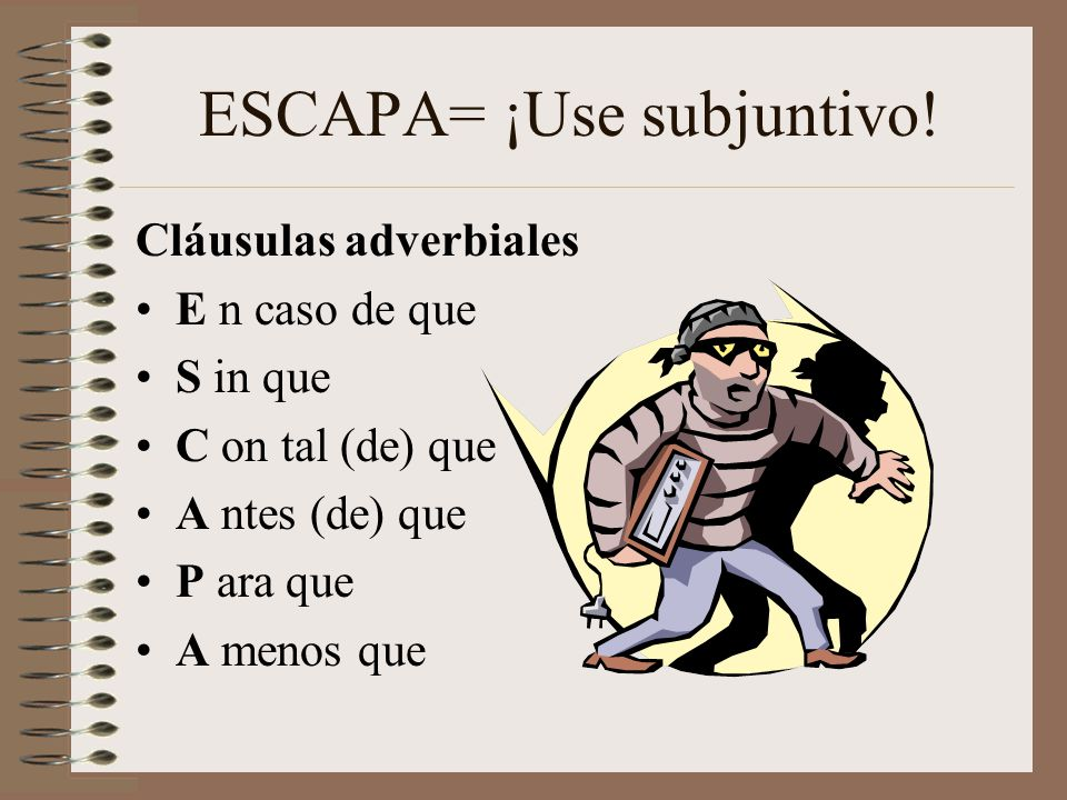 ESCAPA= ¡Use subjuntivo!