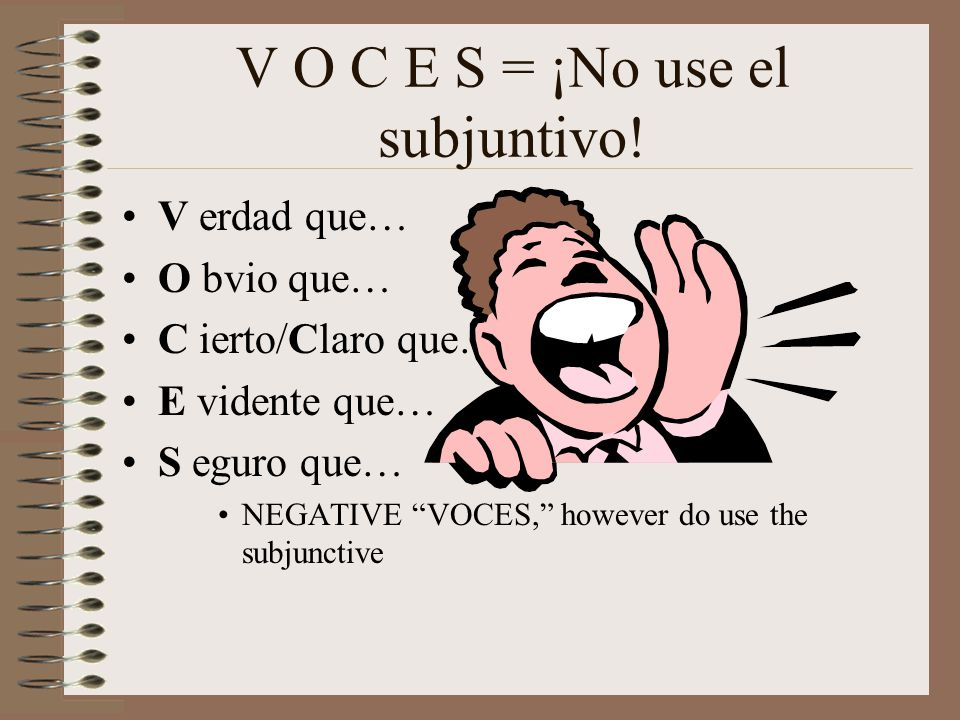 V O C E S = ¡No use el subjuntivo!