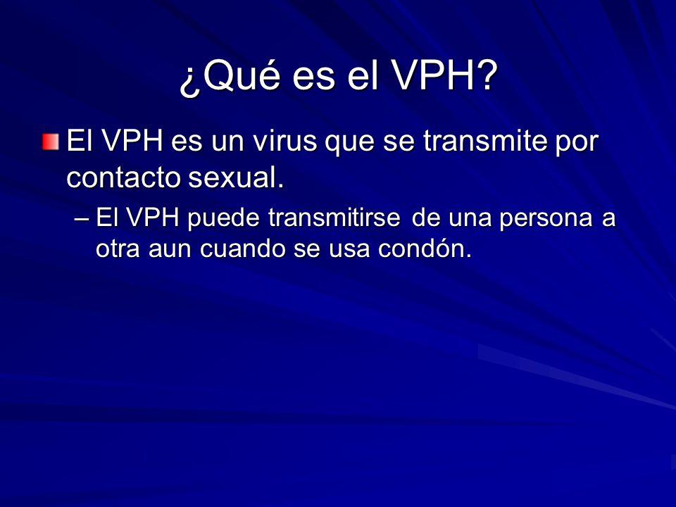 ¿Qué es el VPH. El VPH es un virus que se transmite por contacto sexual.