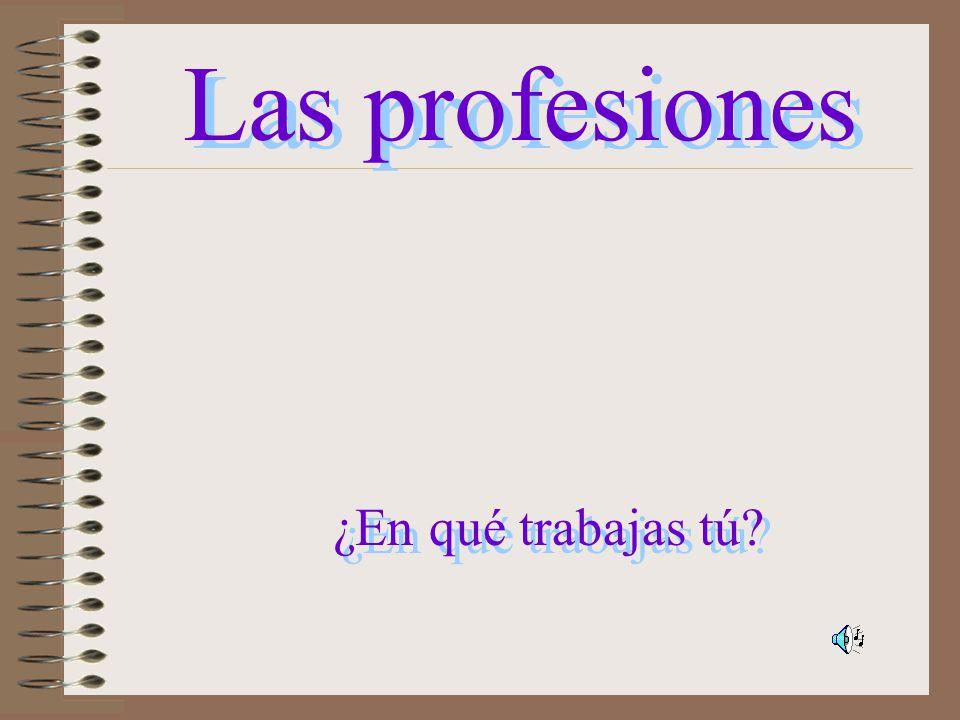 Las profesiones ¿En qué trabajas tú