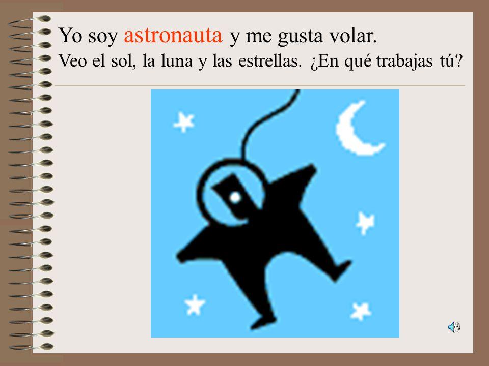 Yo soy astronauta y me gusta volar.