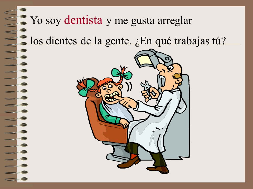 Yo soy dentista y me gusta arreglar