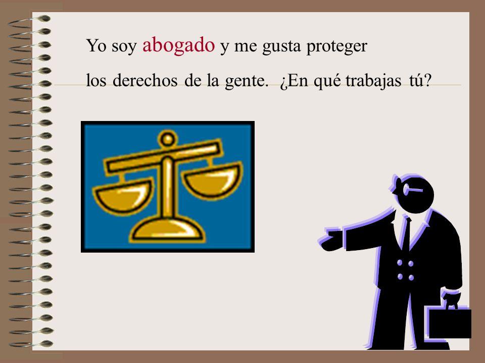Yo soy abogado y me gusta proteger