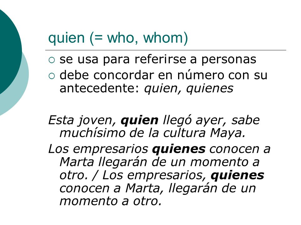 quien (= who, whom) se usa para referirse a personas
