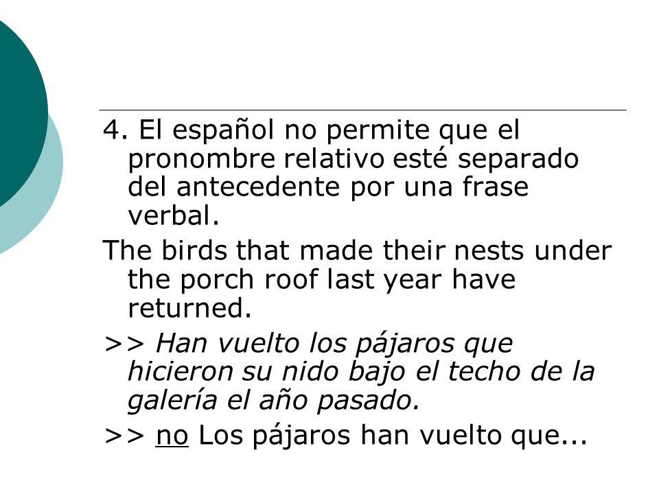 4. El español no permite que el pronombre relativo esté separado del antecedente por una frase verbal.