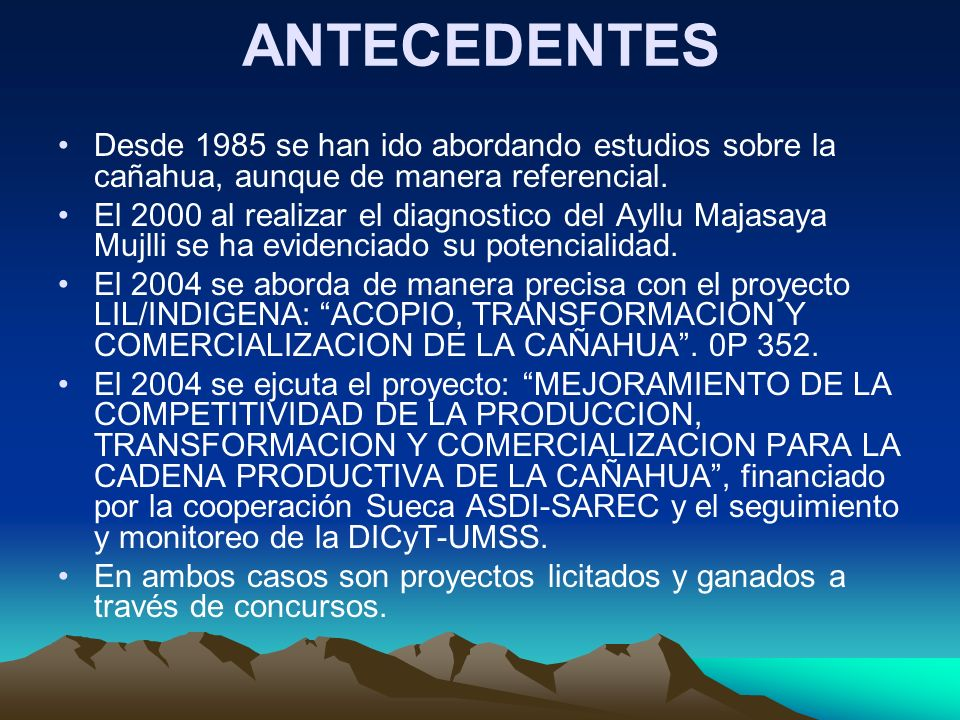 ANTECEDENTES Desde 1985 se han ido abordando estudios sobre la cañahua, aunque de manera referencial.