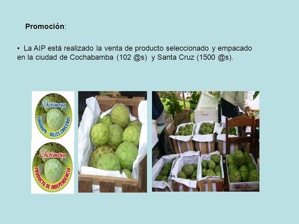 Promoción: La AIP está realizado la venta de producto seleccionado y empacado en la ciudad de Cochabamba (102 @s) y Santa Cruz (1500 @s).
