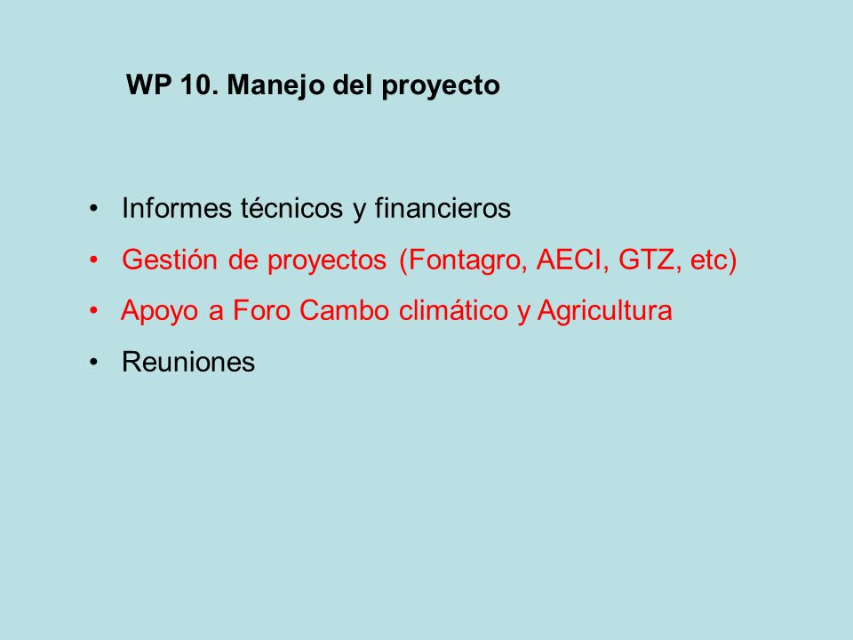 WP 10. Manejo del proyecto Informes técnicos y financieros. Gestión de proyectos (Fontagro, AECI, GTZ, etc)