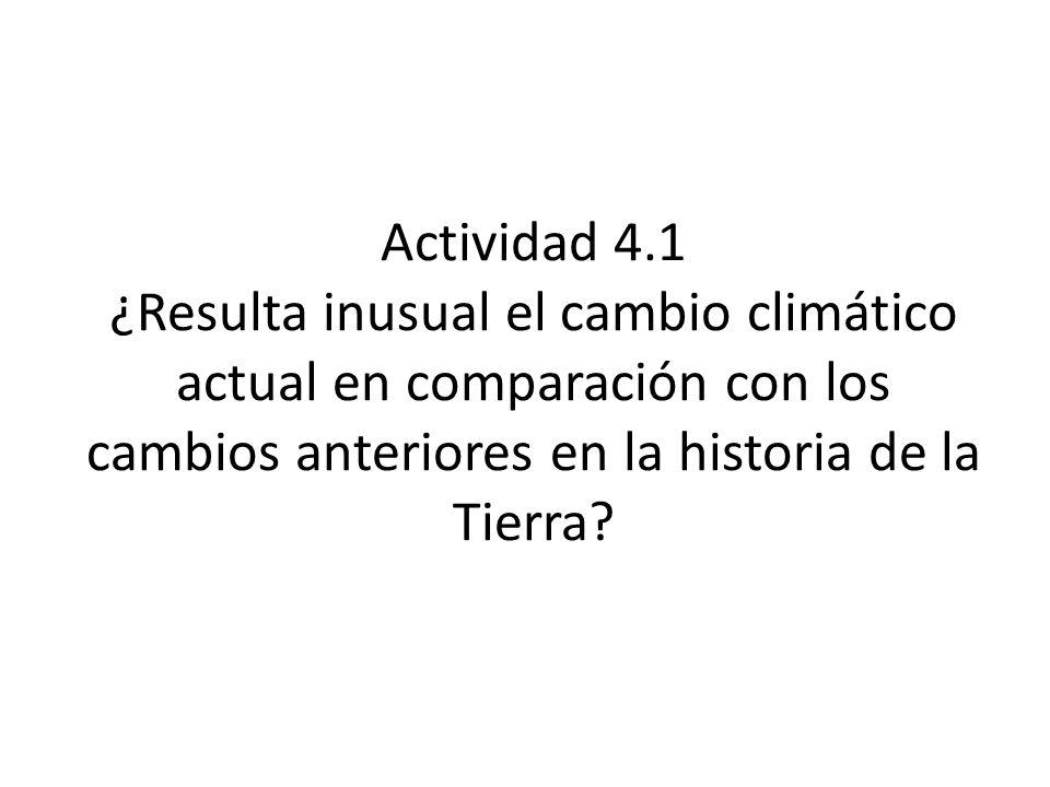 Actividad 4.1 ¿Resulta inusual el cambio climático actual en comparación con los cambios anteriores en la historia de la Tierra
