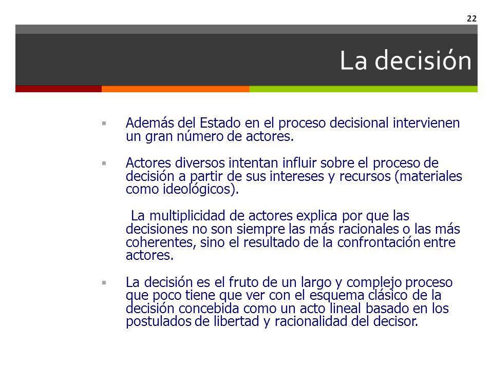 La decisión Además del Estado en el proceso decisional intervienen un gran número de actores.