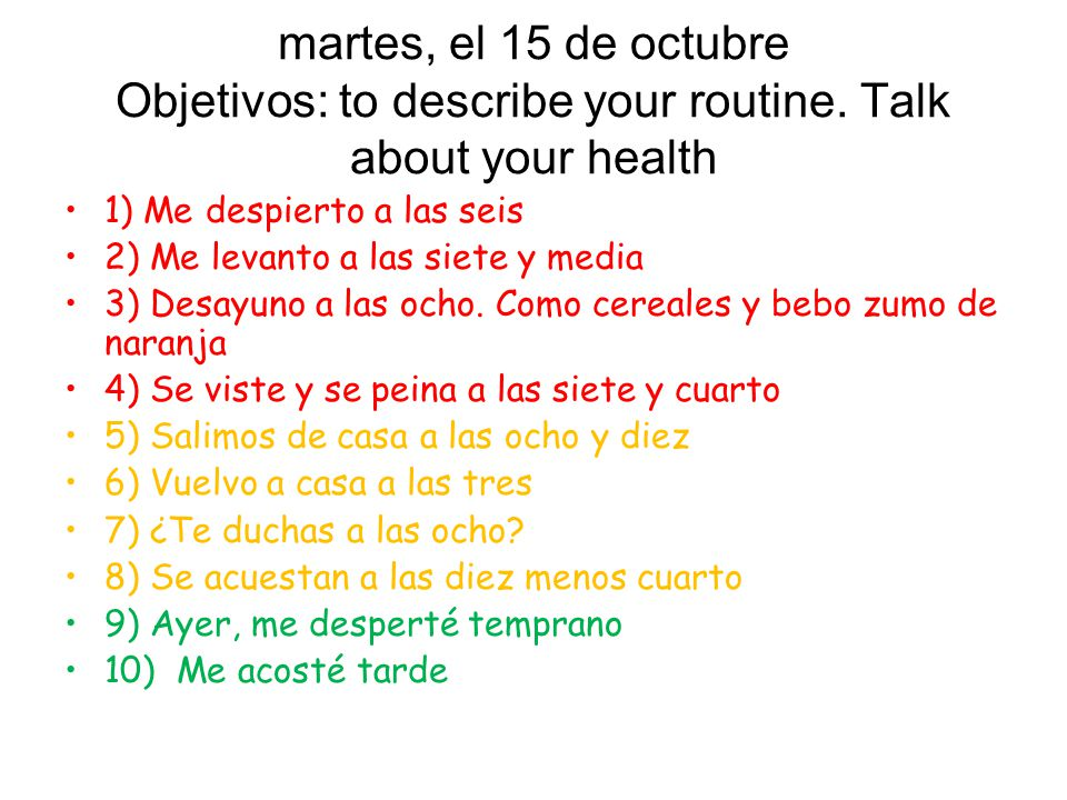 martes, el 15 de octubre Objetivos: to describe your routine