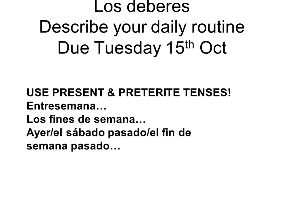 Los deberes Describe your daily routine Due Tuesday 15th Oct