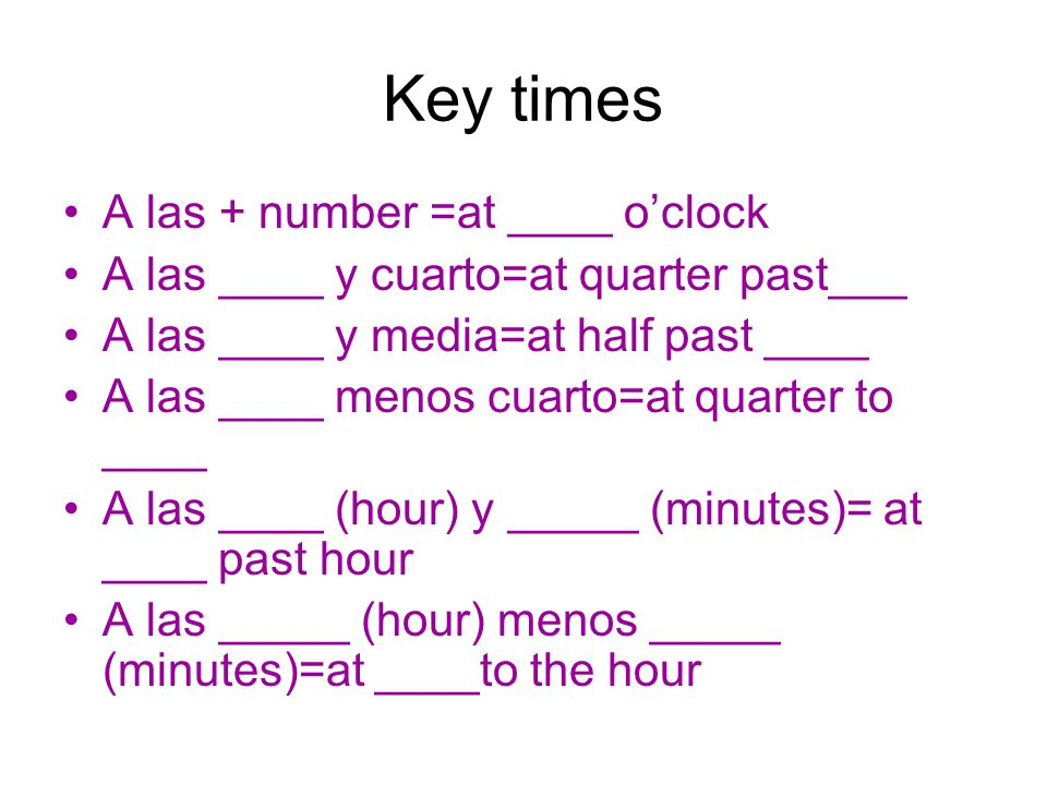 Key times A las + number =at ____ o'clock
