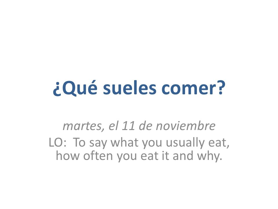 LO: To say what you usually eat, how often you eat it and why.