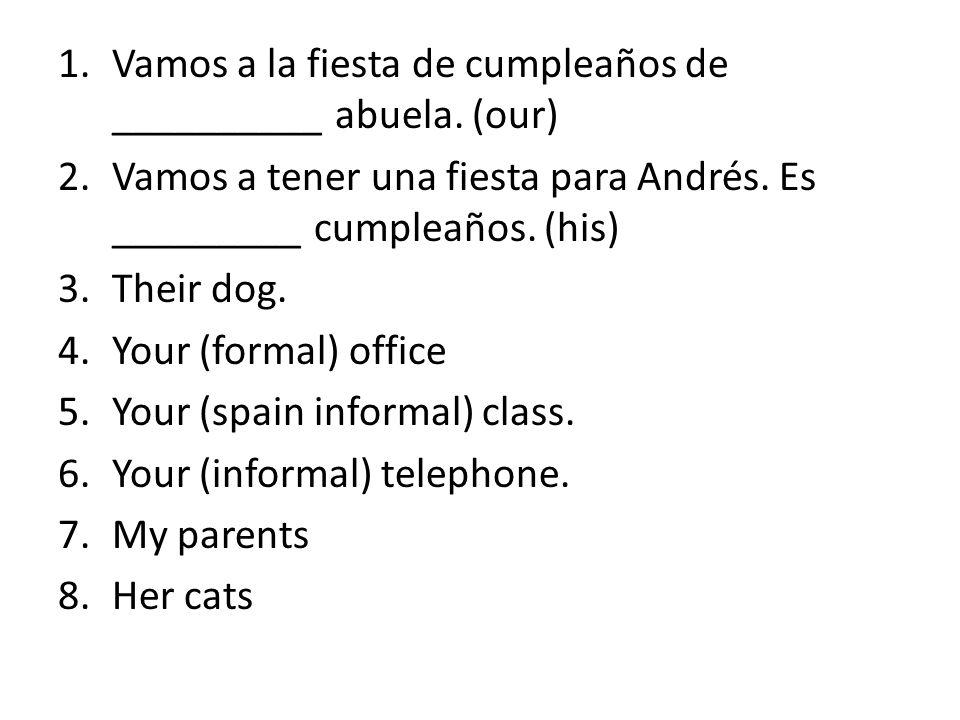 Vamos a la fiesta de cumpleaños de __________ abuela. (our)