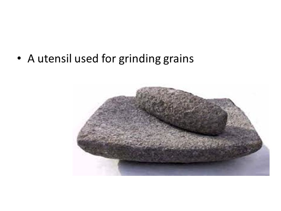 A utensil used for grinding grains