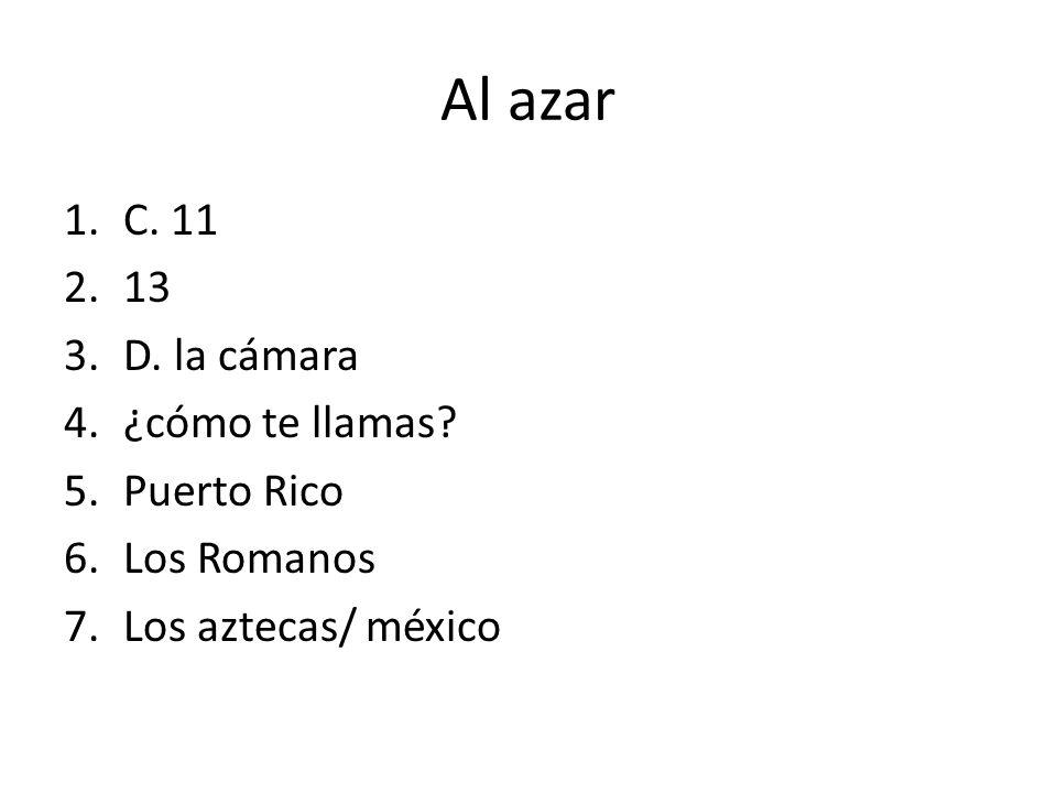 Al azar C. 11 13 D. la cámara ¿cómo te llamas Puerto Rico Los Romanos