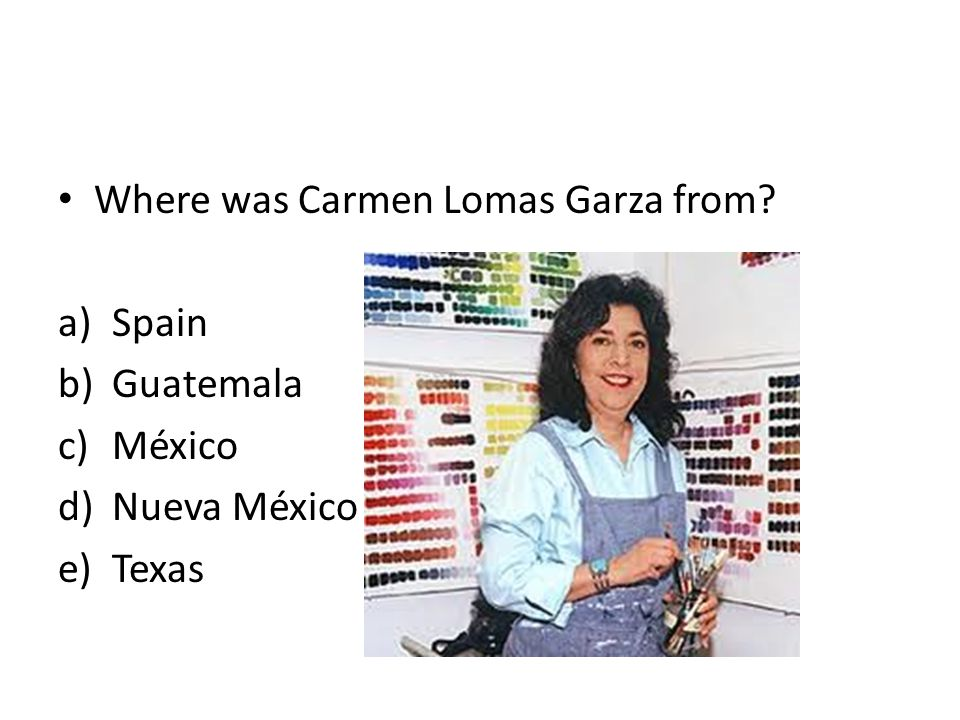 Where was Carmen Lomas Garza from