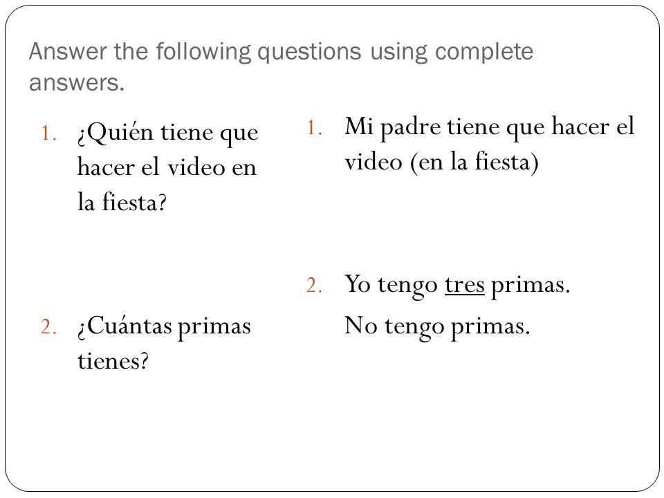 Answer the following questions using complete answers.