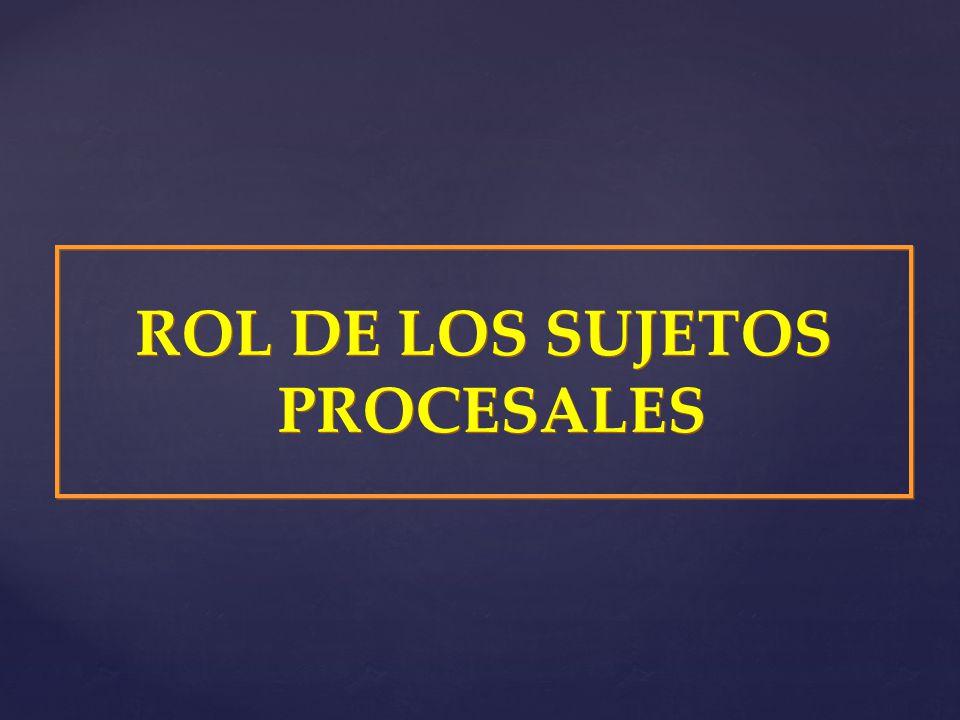 ROL DE LOS SUJETOS PROCESALES