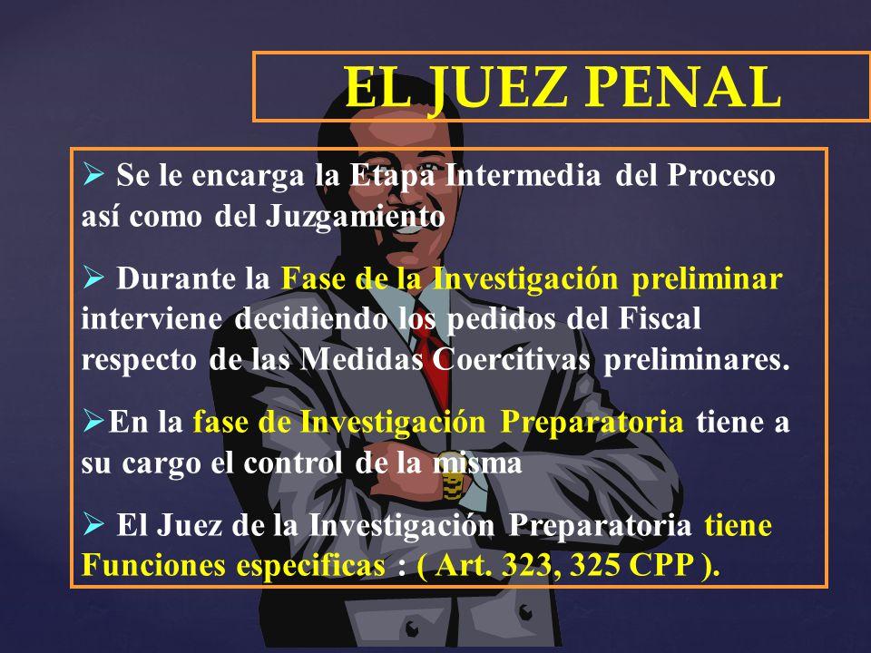 EL JUEZ PENAL Se le encarga la Etapa Intermedia del Proceso así como del Juzgamiento.