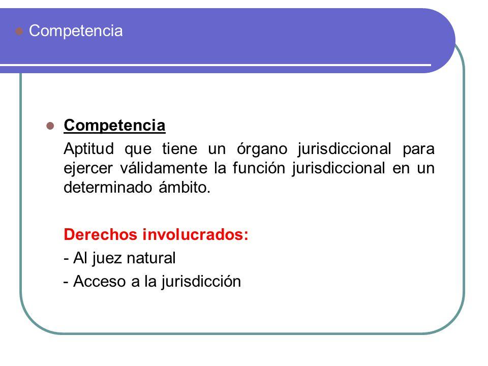 Competencia Competencia. Aptitud que tiene un órgano jurisdiccional para ejercer válidamente la función jurisdiccional en un determinado ámbito.