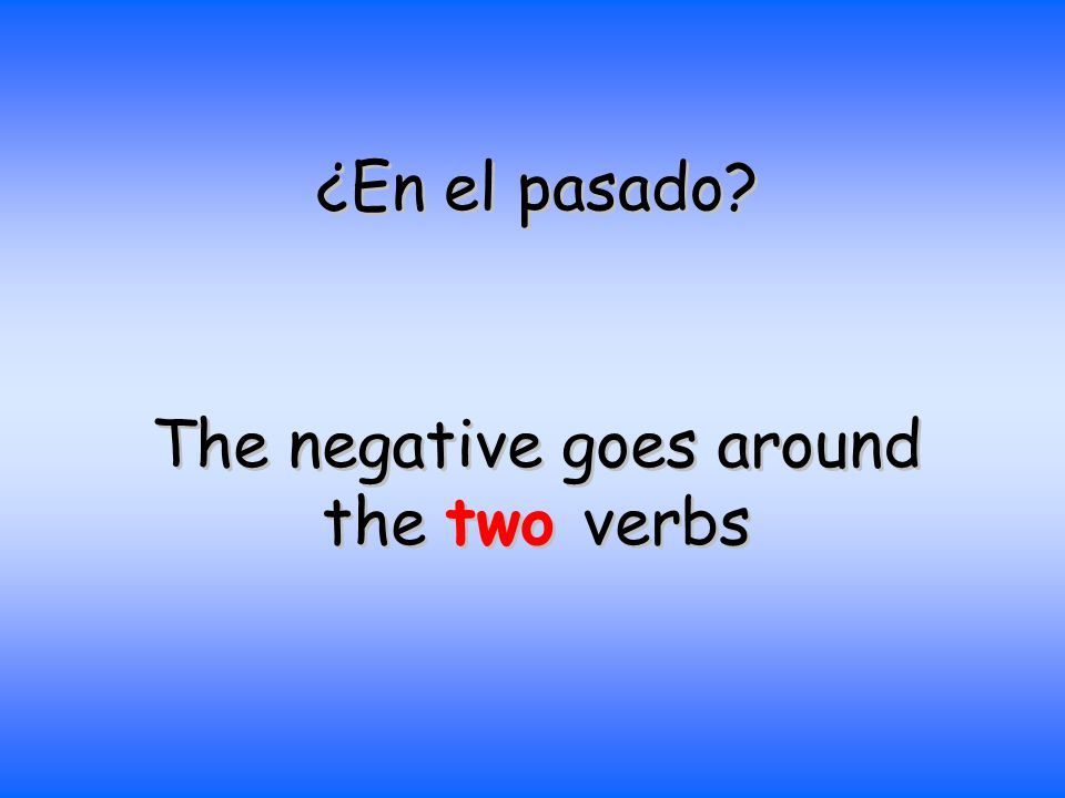 The negative goes around the two verbs