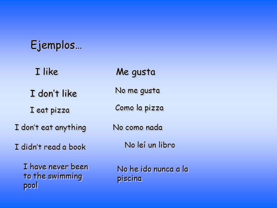 Ejemplos… I like Me gusta I don't like No me gusta Como la pizza