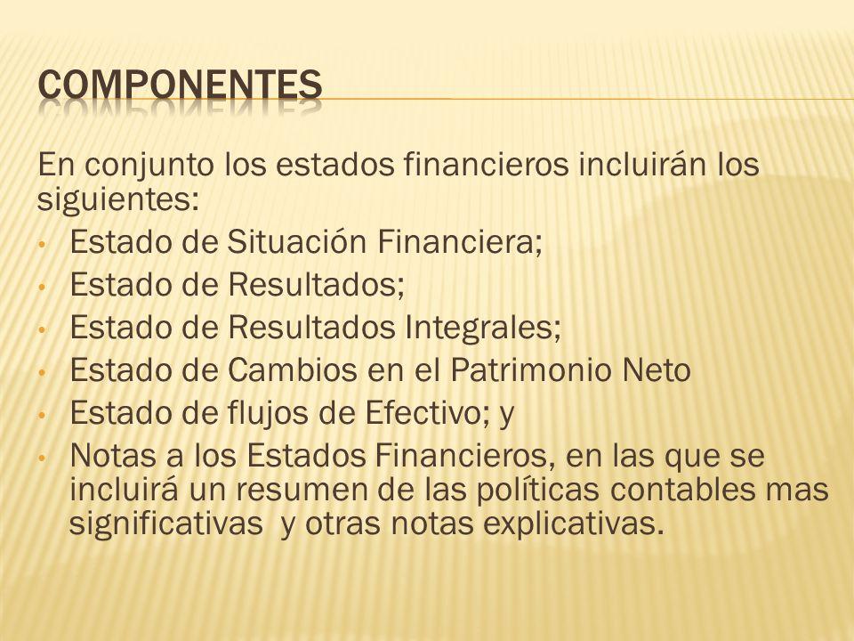 componentes En conjunto los estados financieros incluirán los siguientes: Estado de Situación Financiera;