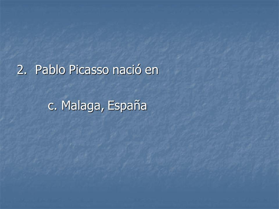 2. Pablo Picasso nació en c. Malaga, España
