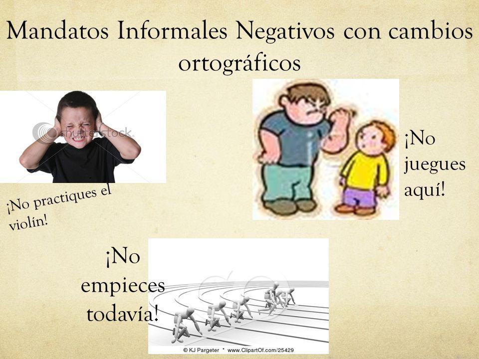 Mandatos Informales Negativos con cambios ortográficos
