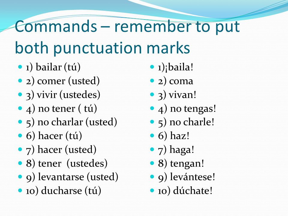 Commands – remember to put both punctuation marks