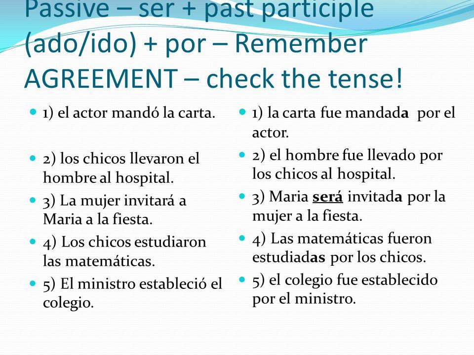 Passive – ser + past participle (ado/ido) + por – Remember AGREEMENT – check the tense!